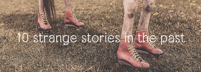 10 เรื่องแปลกในอดีต